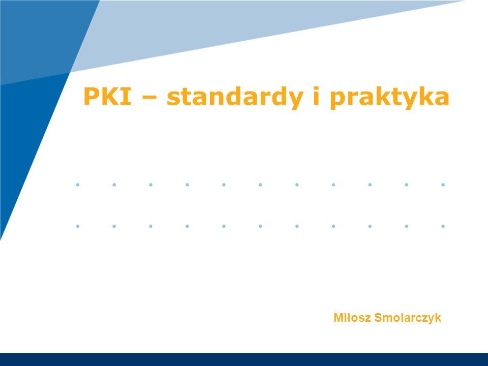 PKI – standardy i praktyka Miłosz Smolarczyk