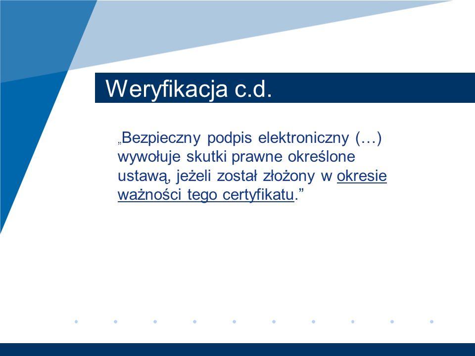 Weryfikacja c.d. Bezpieczny podpis elektroniczny (…) wywołuje skutki prawne określone ustawą, jeżeli został złożony w okresie ważności tego certyfikat