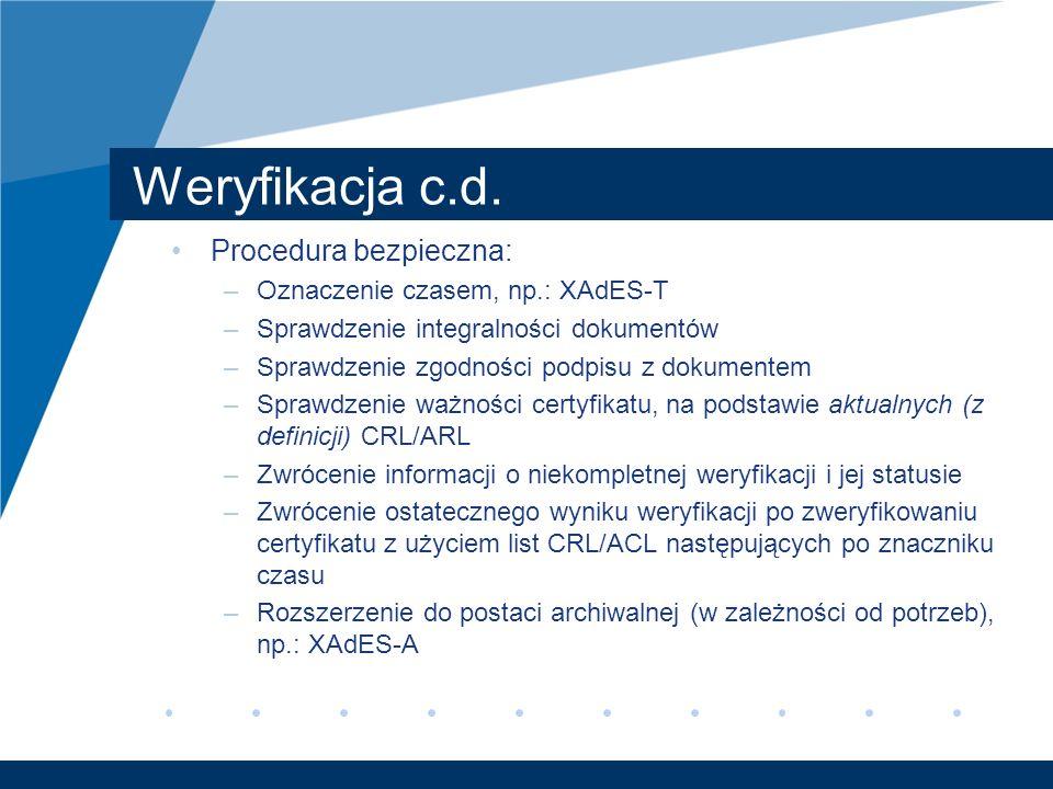 Weryfikacja c.d. Procedura bezpieczna: –Oznaczenie czasem, np.: XAdES-T –Sprawdzenie integralności dokumentów –Sprawdzenie zgodności podpisu z dokumen