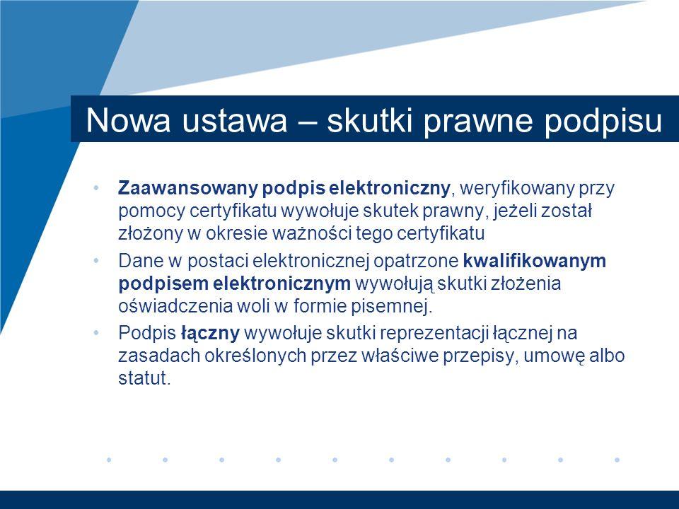 Nowa ustawa – skutki prawne podpisu Zaawansowany podpis elektroniczny, weryfikowany przy pomocy certyfikatu wywołuje skutek prawny, jeżeli został złoż