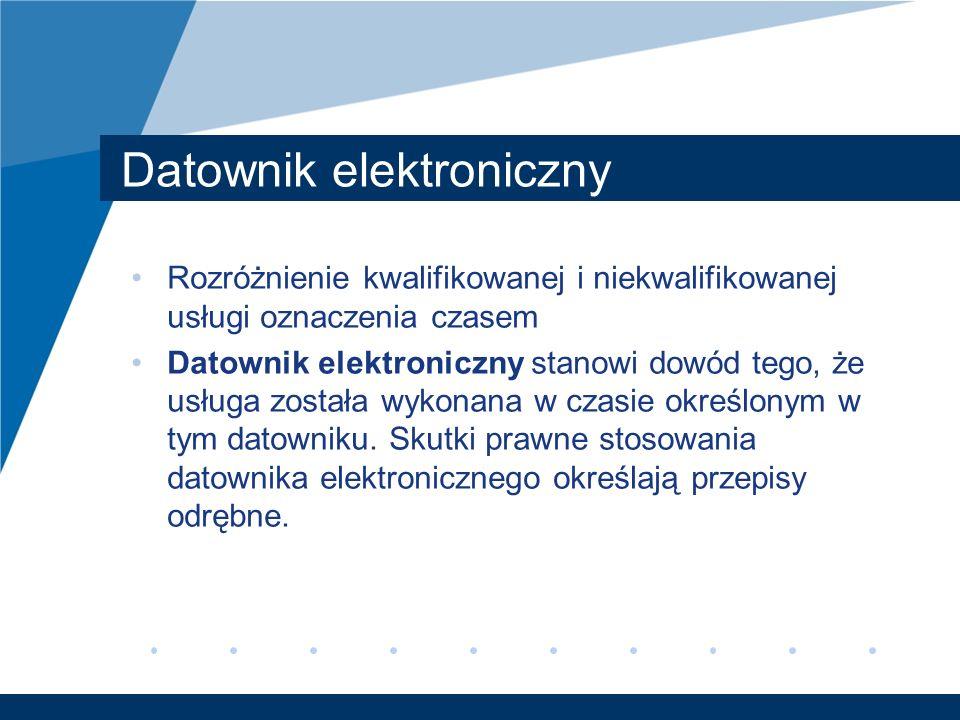 Datownik elektroniczny Rozróżnienie kwalifikowanej i niekwalifikowanej usługi oznaczenia czasem Datownik elektroniczny stanowi dowód tego, że usługa z