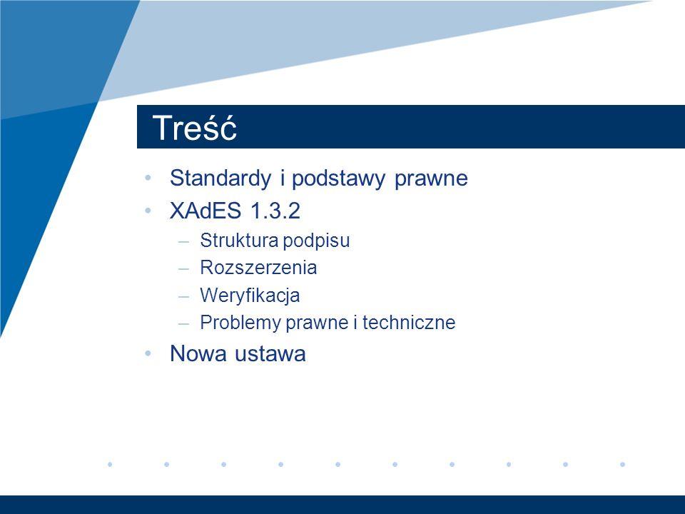 Treść Standardy i podstawy prawne XAdES 1.3.2 –Struktura podpisu –Rozszerzenia –Weryfikacja –Problemy prawne i techniczne Nowa ustawa
