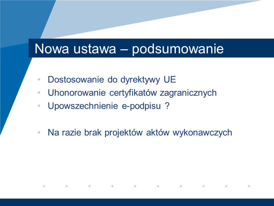 Nowa ustawa – podsumowanie Dostosowanie do dyrektywy UE Uhonorowanie certyfikatów zagranicznych Upowszechnienie e-podpisu ? Na razie brak projektów ak