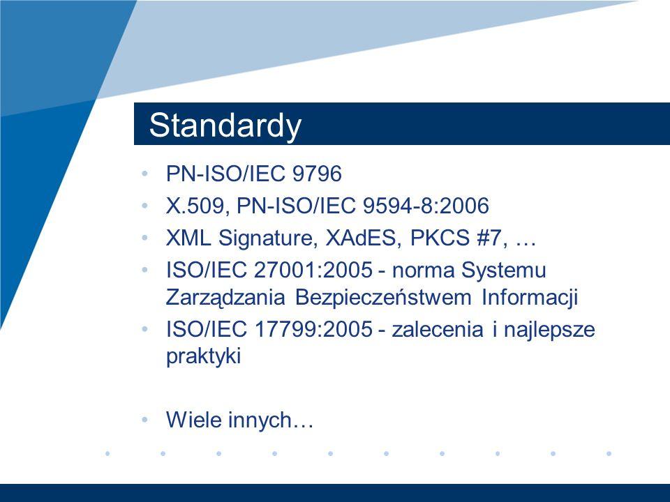Standardy PN-ISO/IEC 9796 X.509, PN-ISO/IEC 9594-8:2006 XML Signature, XAdES, PKCS #7, … ISO/IEC 27001:2005 - norma Systemu Zarządzania Bezpieczeństwe