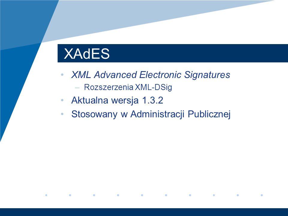 XAdES XML Advanced Electronic Signatures –Rozszerzenia XML-DSig Aktualna wersja 1.3.2 Stosowany w Administracji Publicznej