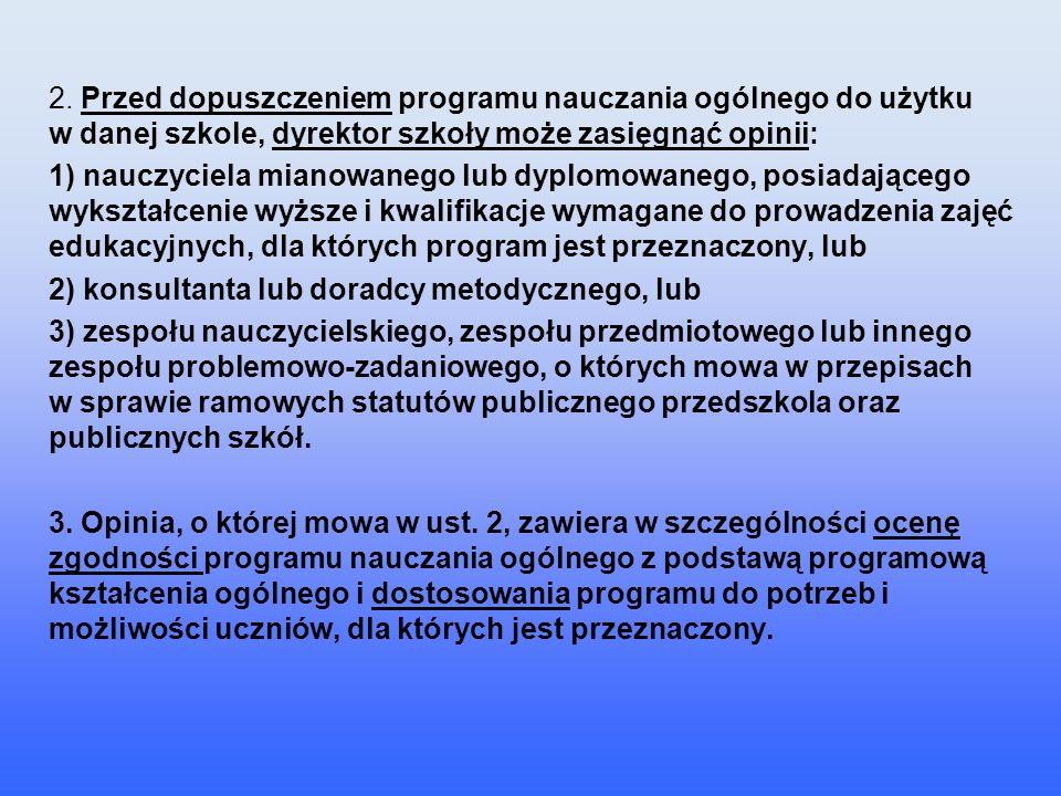 2. Przed dopuszczeniem programu nauczania ogólnego do użytku w danej szkole, dyrektor szkoły może zasięgnąć opinii: 1) nauczyciela mianowanego lub dyp