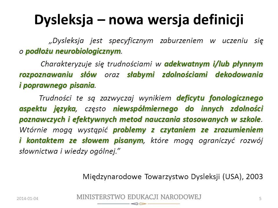 Dysleksja – nowa wersja definicji podłożu neurobiologicznym Dysleksja jest specyficznym zaburzeniem w uczeniu się o podłożu neurobiologicznym.