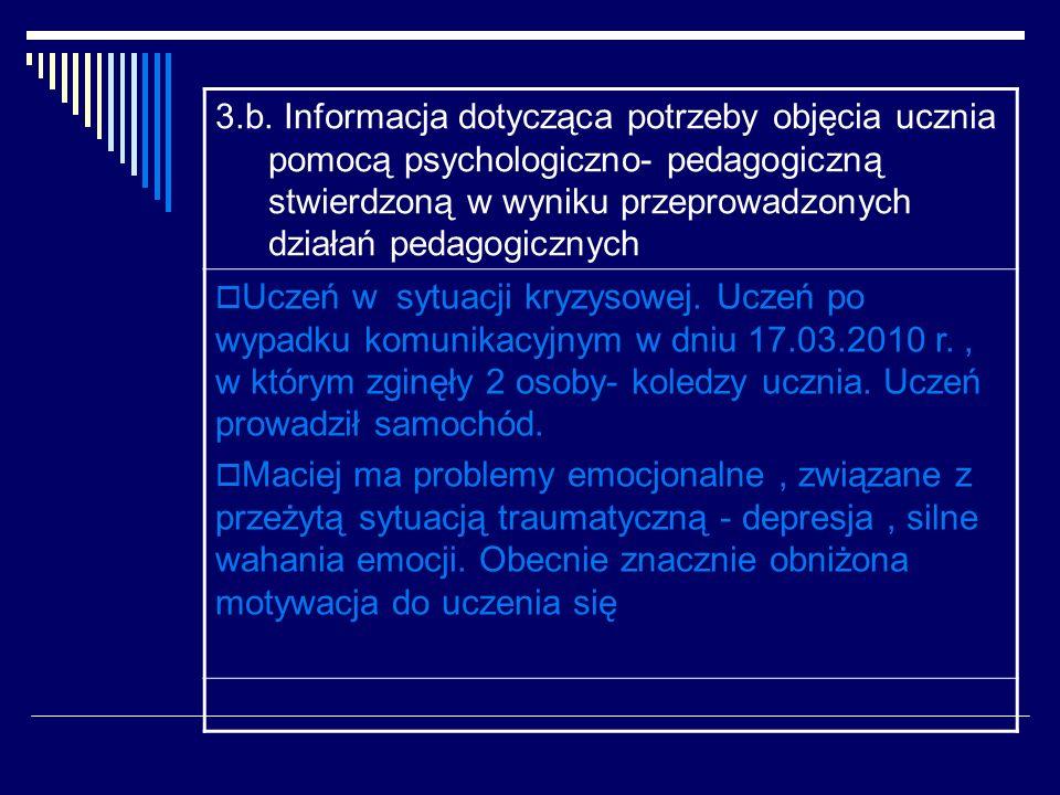 3.b. Informacja dotycząca potrzeby objęcia ucznia pomocą psychologiczno- pedagogiczną stwierdzoną w wyniku przeprowadzonych działań pedagogicznych Ucz