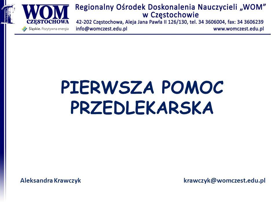 PIERWSZA POMOC PRZEDLEKARSKA Aleksandra Krawczykkrawczyk@womczest.edu.pl