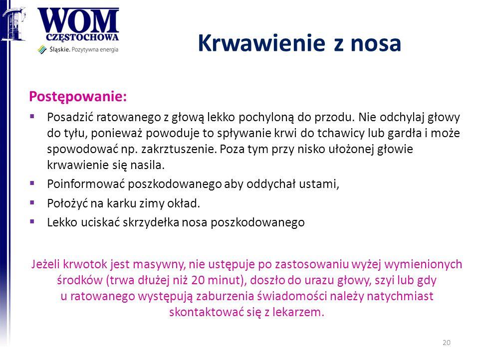 Krwawienie z nosa Postępowanie: Posadzić ratowanego z głową lekko pochyloną do przodu.