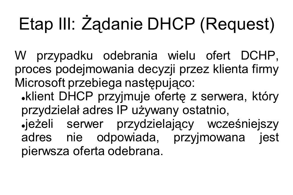 Etap III: Żądanie DHCP (Request) W przypadku odebrania wielu ofert DCHP, proces podejmowania decyzji przez klienta firmy Microsoft przebiega następują