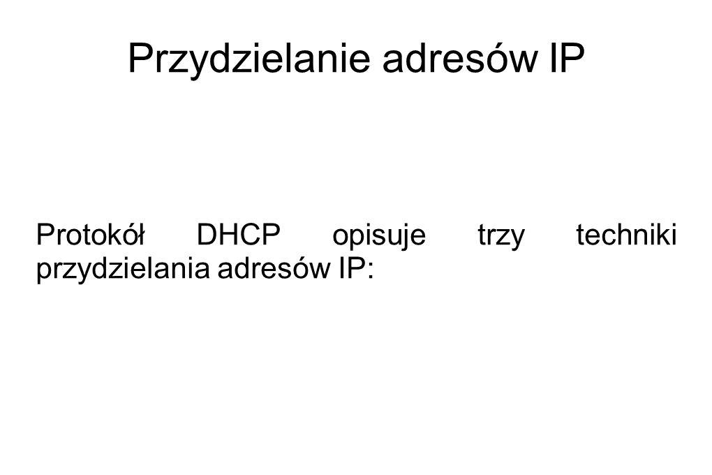 Przydzielanie adresów IP Protokół DHCP opisuje trzy techniki przydzielania adresów IP: