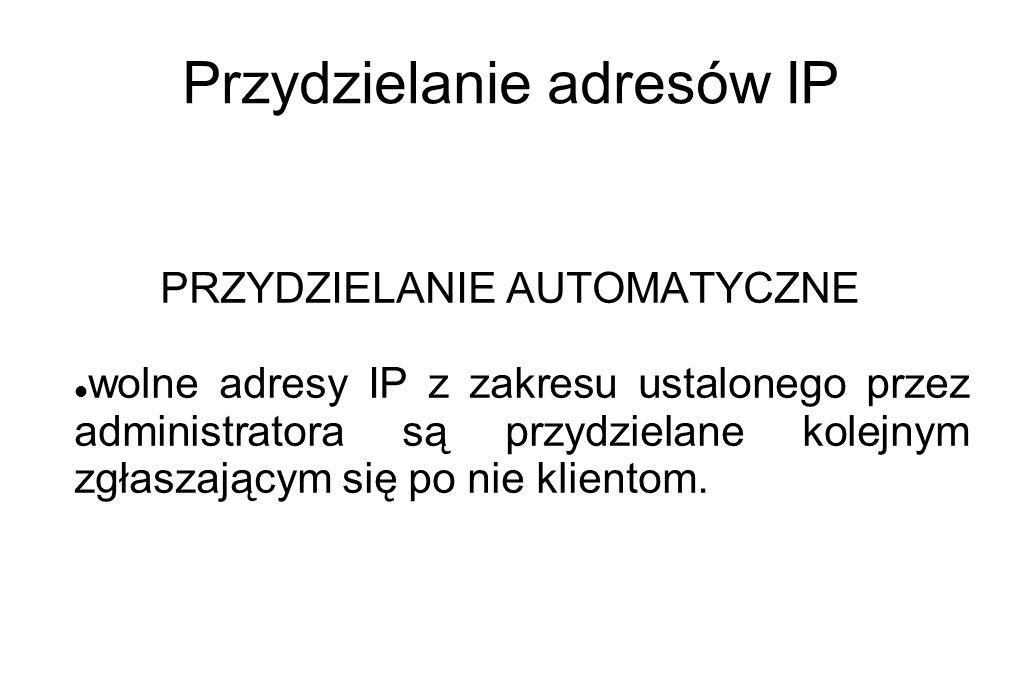 Przydzielanie adresów IP PRZYDZIELANIE AUTOMATYCZNE wolne adresy IP z zakresu ustalonego przez administratora są przydzielane kolejnym zgłaszającym si
