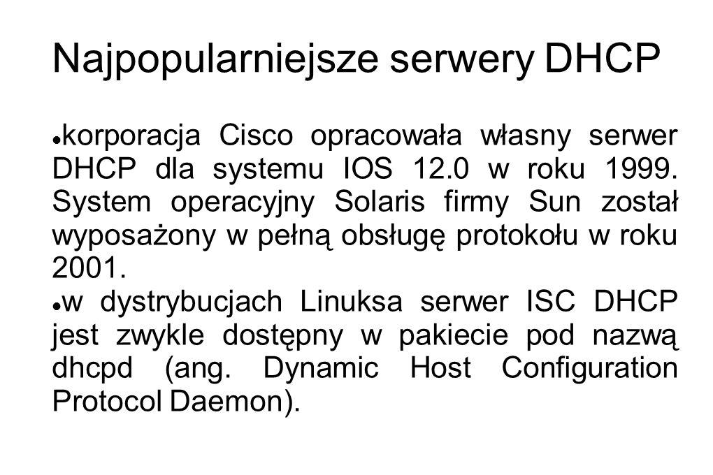 Najpopularniejsze serwery DHCP korporacja Cisco opracowała własny serwer DHCP dla systemu IOS 12.0 w roku 1999. System operacyjny Solaris firmy Sun zo