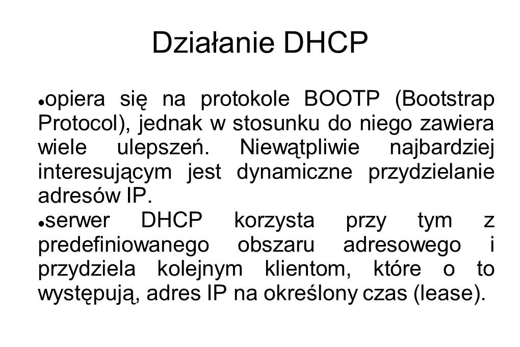 Działanie DHCP opiera się na protokole BOOTP (Bootstrap Protocol), jednak w stosunku do niego zawiera wiele ulepszeń. Niewątpliwie najbardziej interes