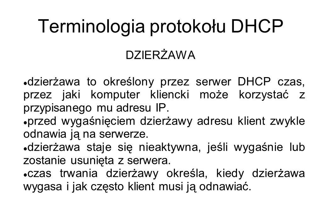 Terminologia protokołu DHCP DZIERŻAWA dzierżawa to określony przez serwer DHCP czas, przez jaki komputer kliencki może korzystać z przypisanego mu adr