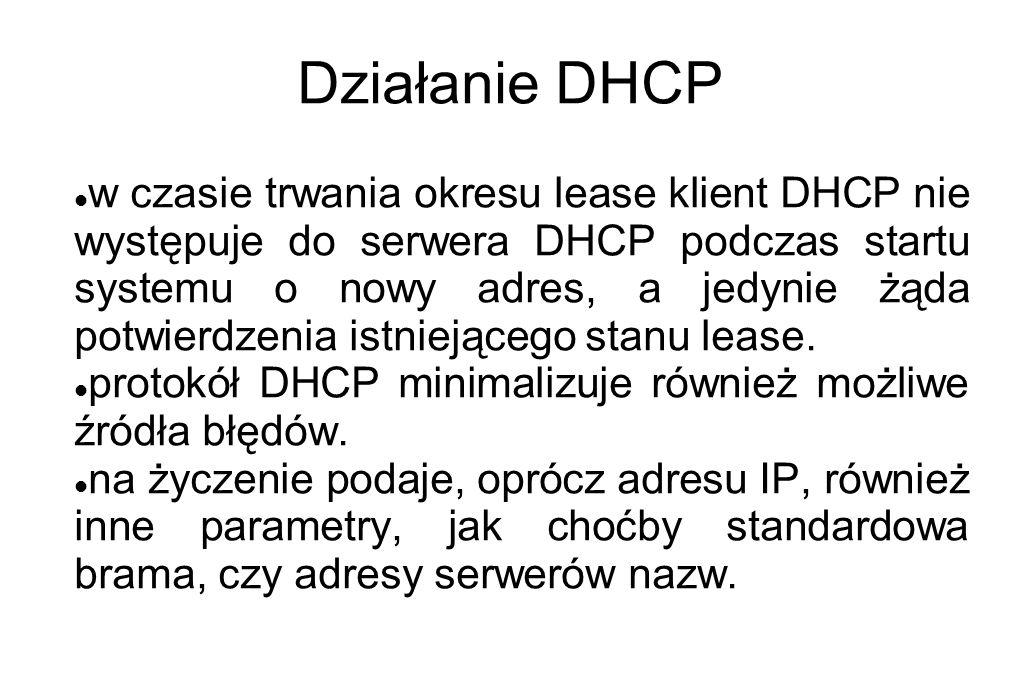 Działanie DHCP w czasie trwania okresu lease klient DHCP nie występuje do serwera DHCP podczas startu systemu o nowy adres, a jedynie żąda potwierdzen