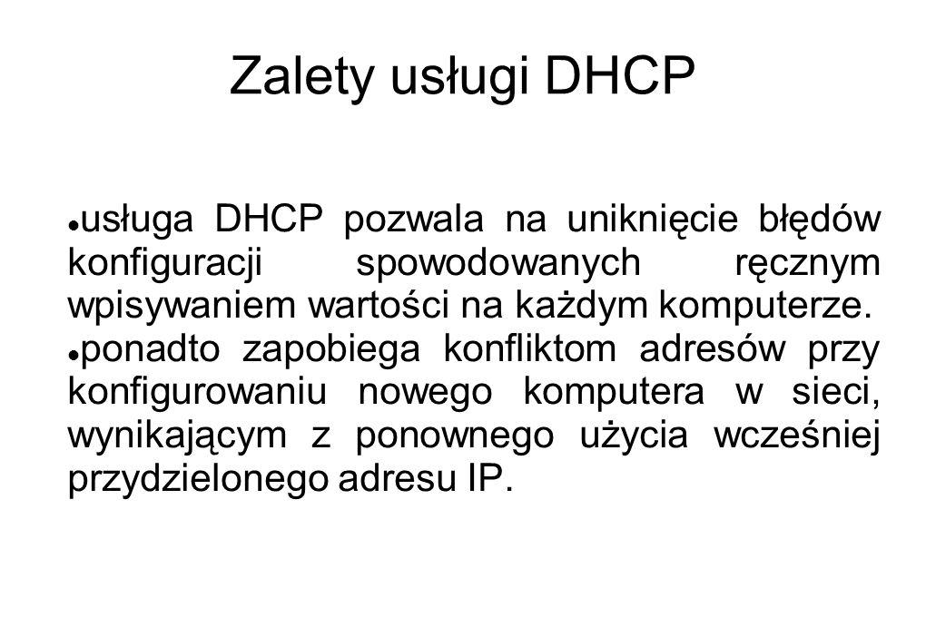 Zalety usługi DHCP usługa DHCP pozwala na uniknięcie błędów konfiguracji spowodowanych ręcznym wpisywaniem wartości na każdym komputerze. ponadto zapo