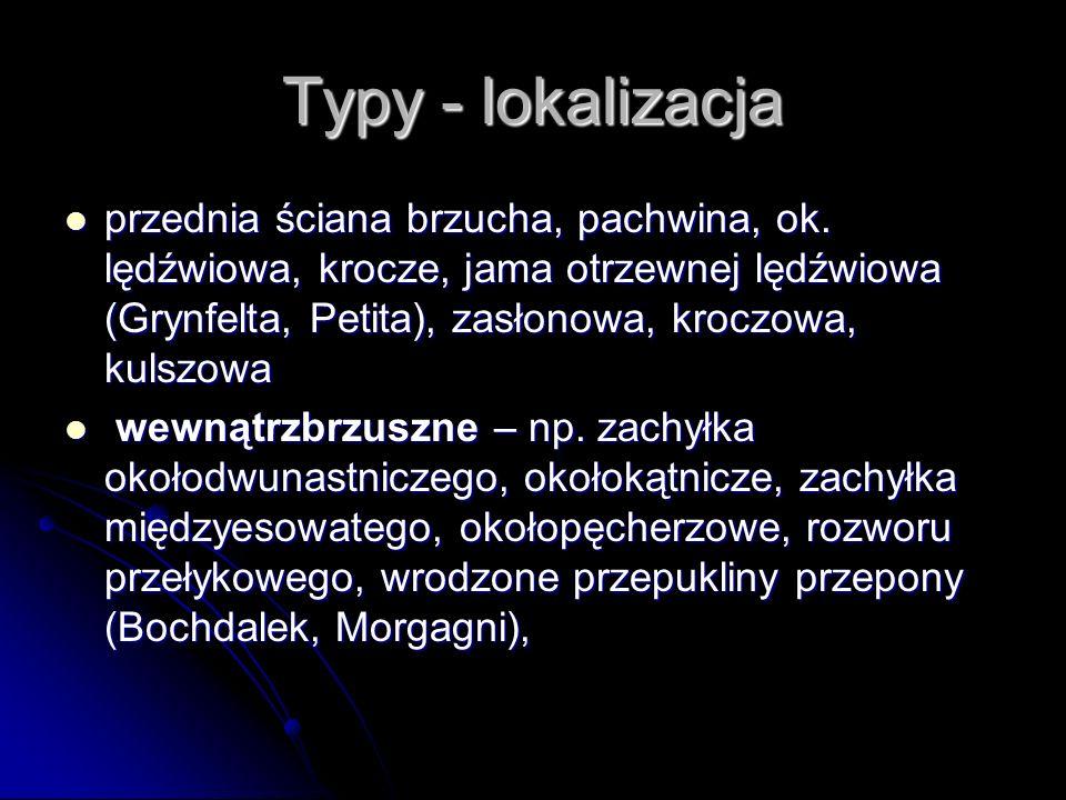 Typy - lokalizacja przednia ściana brzucha, pachwina, ok. lędźwiowa, krocze, jama otrzewnej lędźwiowa (Grynfelta, Petita), zasłonowa, kroczowa, kulszo