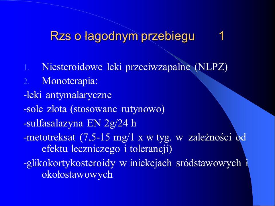 Rzs o łagodnym przebiegu 1 1. Niesteroidowe leki przeciwzapalne (NLPZ) 2. Monoterapia: -leki antymalaryczne -sole złota (stosowane rutynowo) -sulfasal