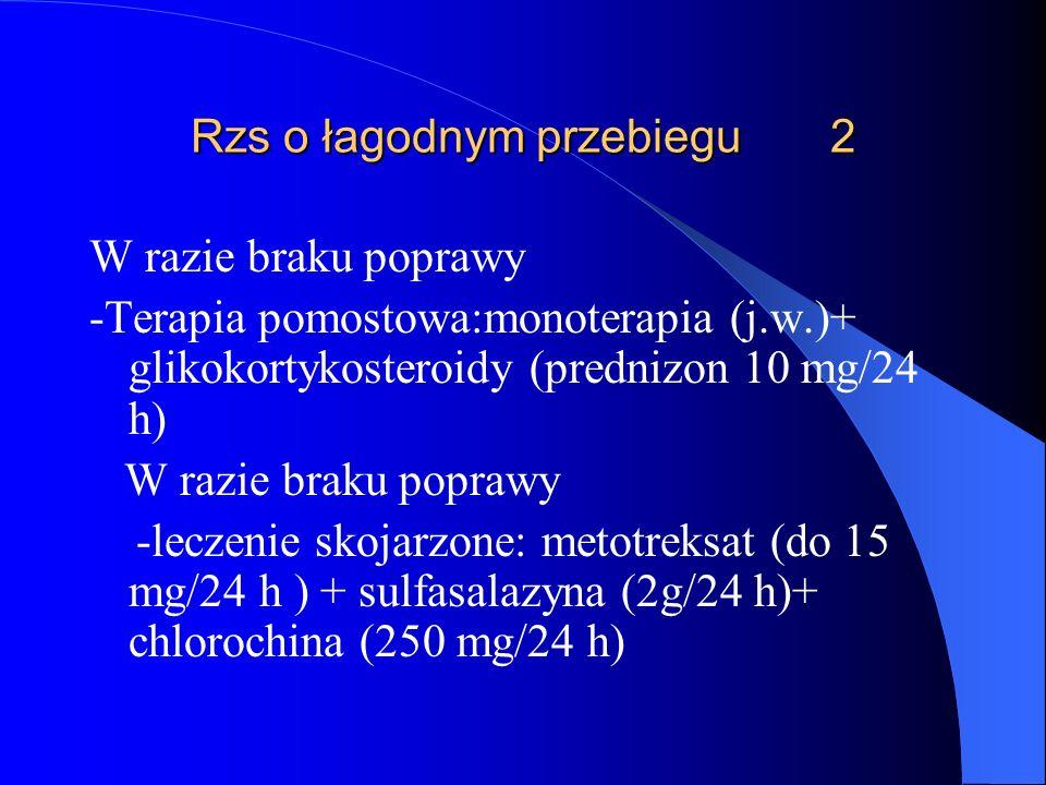 Rzs o łagodnym przebiegu 2 W razie braku poprawy -Terapia pomostowa:monoterapia (j.w.)+ glikokortykosteroidy (prednizon 10 mg/24 h) W razie braku popr