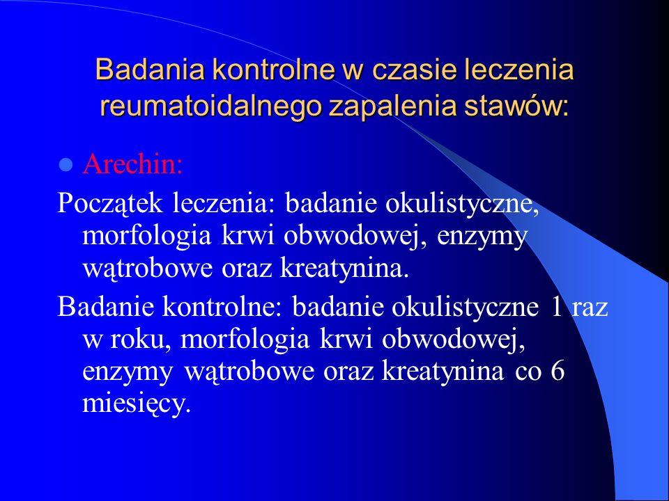 Badania kontrolne w czasie leczenia reumatoidalnego zapalenia stawów: Arechin: Początek leczenia: badanie okulistyczne, morfologia krwi obwodowej, enz
