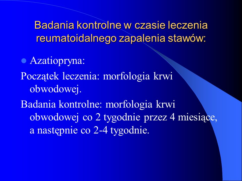 Badania kontrolne w czasie leczenia reumatoidalnego zapalenia stawów: Azatiopryna: Początek leczenia: morfologia krwi obwodowej. Badania kontrolne: mo