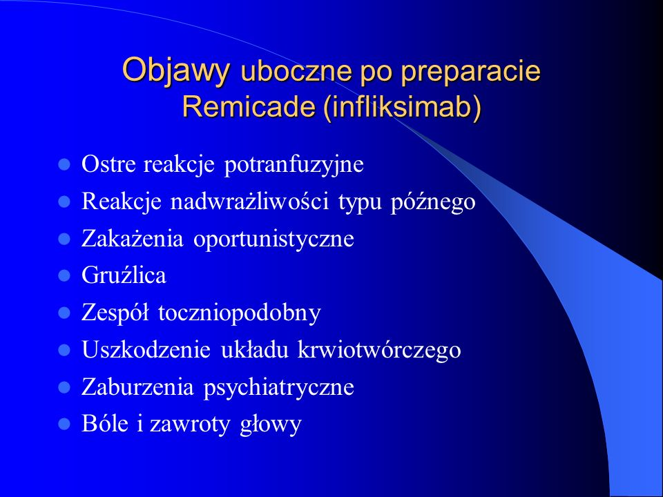 Objawy uboczne po preparacie Remicade (infliksimab) Ostre reakcje potranfuzyjne Reakcje nadwrażliwości typu późnego Zakażenia oportunistyczne Gruźlica