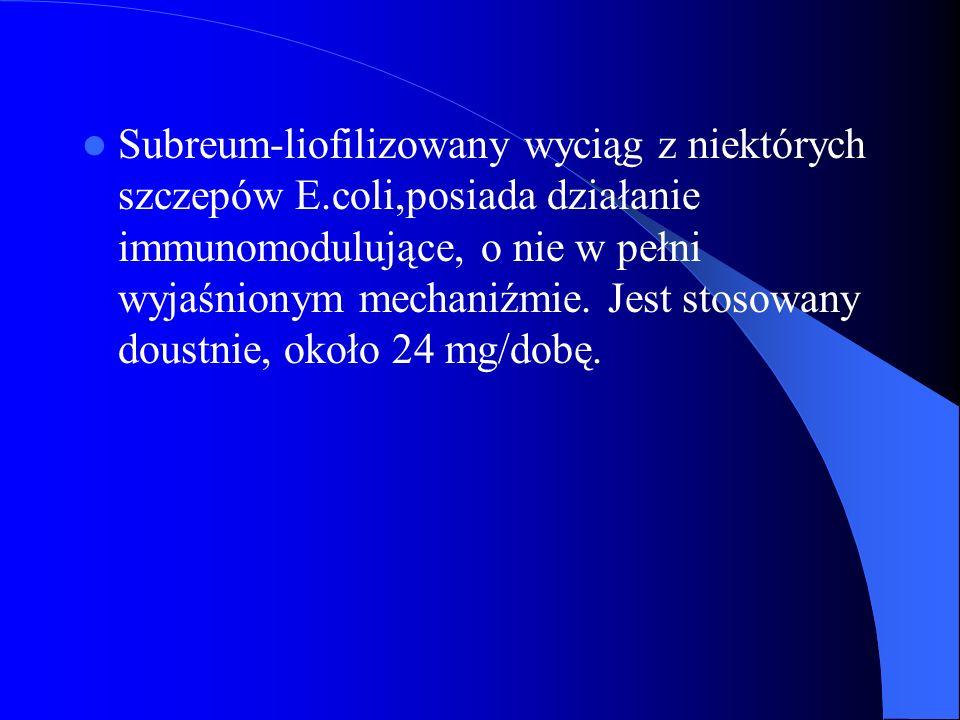 Subreum-liofilizowany wyciąg z niektórych szczepów E.coli,posiada działanie immunomodulujące, o nie w pełni wyjaśnionym mechaniźmie. Jest stosowany do