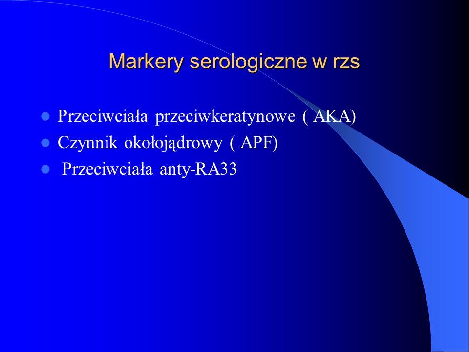 Markery serologiczne w rzs Przeciwciała przeciwkeratynowe ( AKA) Czynnik okołojądrowy ( APF) Przeciwciała anty-RA33