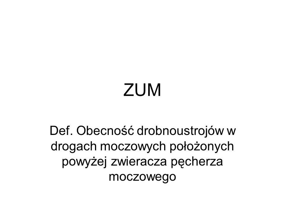 ZUM Def. Obecność drobnoustrojów w drogach moczowych położonych powyżej zwieracza pęcherza moczowego