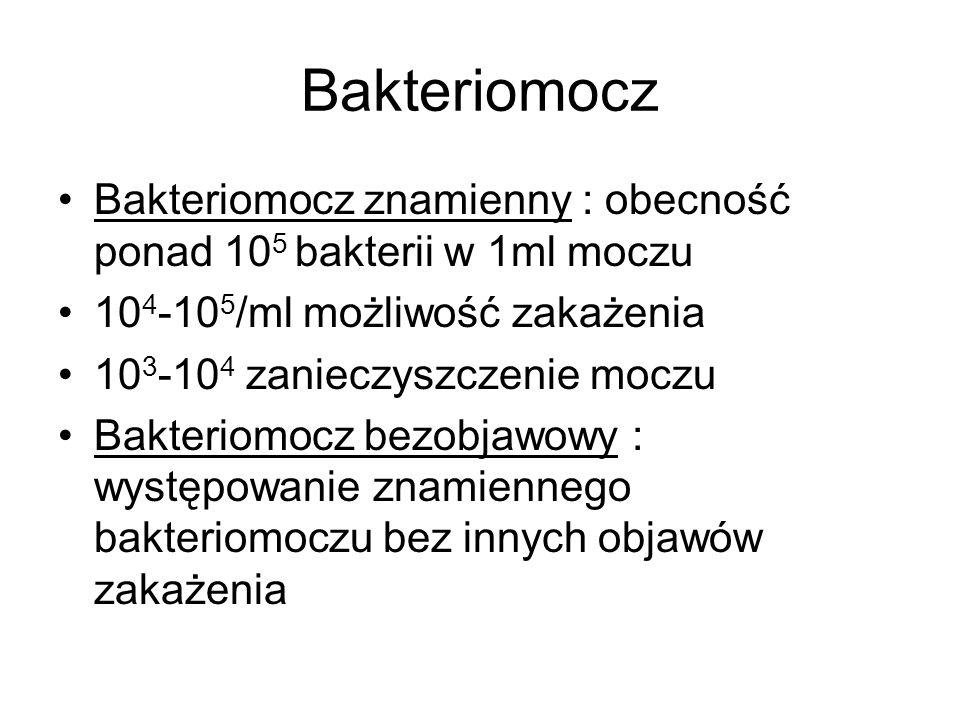 Bakteriomocz Bakteriomocz znamienny : obecność ponad 10 5 bakterii w 1ml moczu 10 4 -10 5 /ml możliwość zakażenia 10 3 -10 4 zanieczyszczenie moczu Ba