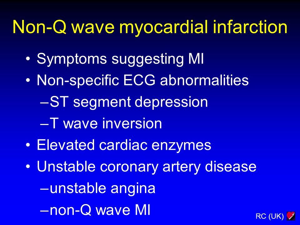 RC (UK) Non-Q wave myocardial infarction Symptoms suggesting MI Non-specific ECG abnormalities –ST segment depression –T wave inversion Elevated cardi
