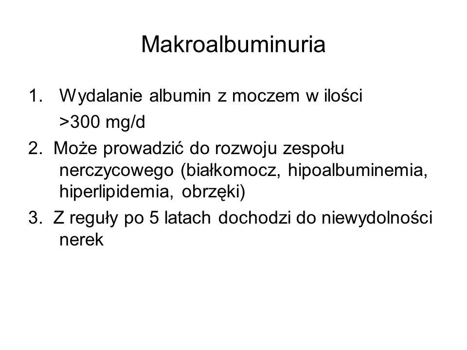 Makroalbuminuria 1.Wydalanie albumin z moczem w ilości >300 mg/d 2. Może prowadzić do rozwoju zespołu nerczycowego (białkomocz, hipoalbuminemia, hiper