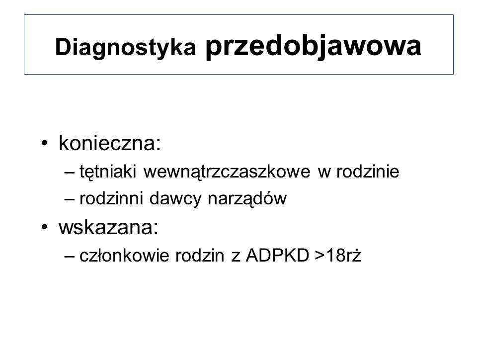 Diagnostyka przedobjawowa konieczna: –tętniaki wewnątrzczaszkowe w rodzinie –rodzinni dawcy narządów wskazana: –członkowie rodzin z ADPKD >18rż