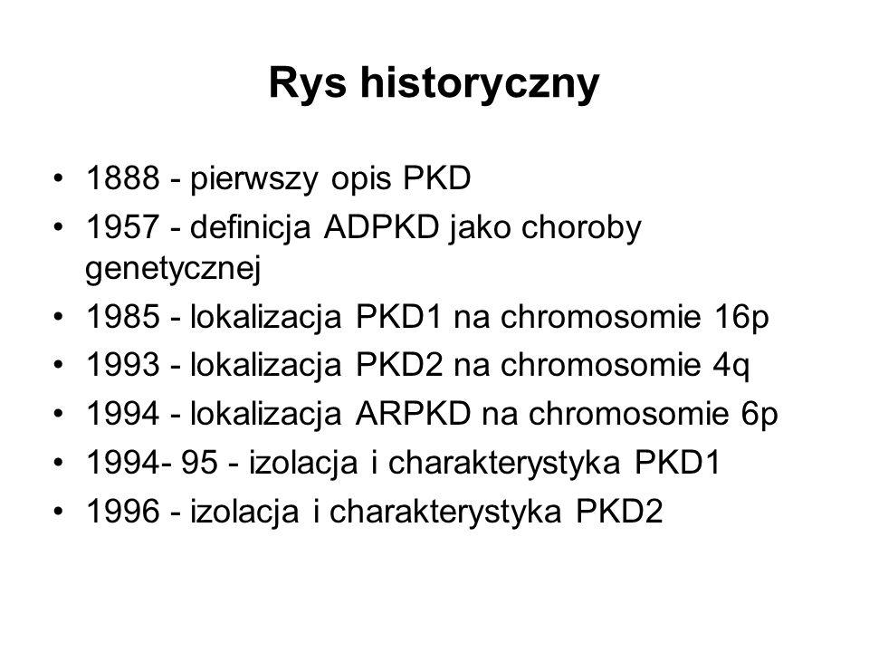Rys historyczny 1888 - pierwszy opis PKD 1957 - definicja ADPKD jako choroby genetycznej 1985 - lokalizacja PKD1 na chromosomie 16p 1993 - lokalizacja