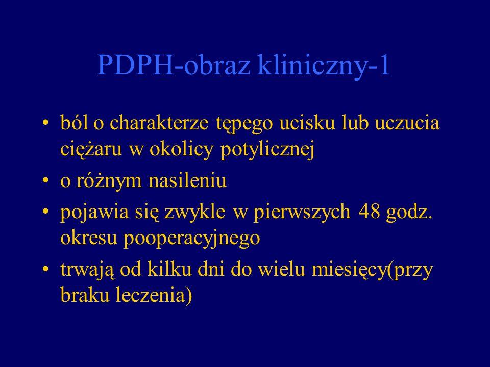PDPH-obraz kliniczny-1 ból o charakterze tępego ucisku lub uczucia ciężaru w okolicy potylicznej o różnym nasileniu pojawia się zwykle w pierwszych 48