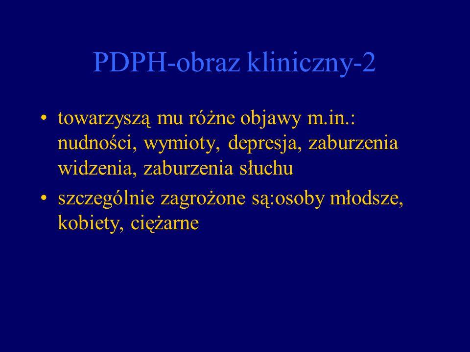 PDPH-obraz kliniczny-2 towarzyszą mu różne objawy m.in.: nudności, wymioty, depresja, zaburzenia widzenia, zaburzenia słuchu szczególnie zagrożone są: