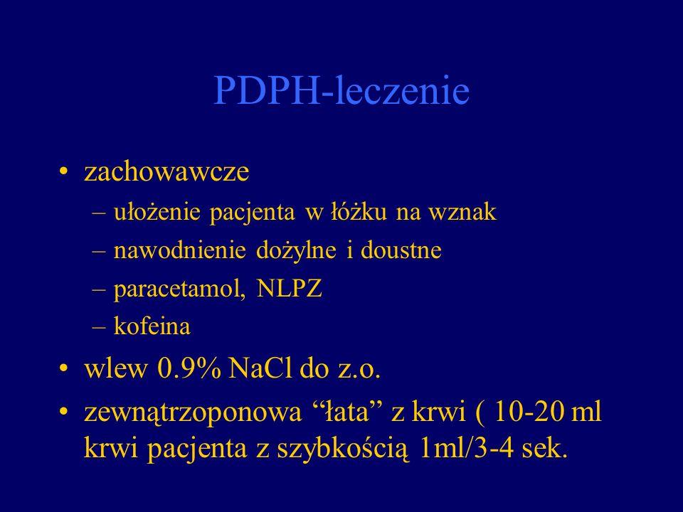 PDPH-leczenie zachowawcze –ułożenie pacjenta w łóżku na wznak –nawodnienie dożylne i doustne –paracetamol, NLPZ –kofeina wlew 0.9% NaCl do z.o. zewnąt