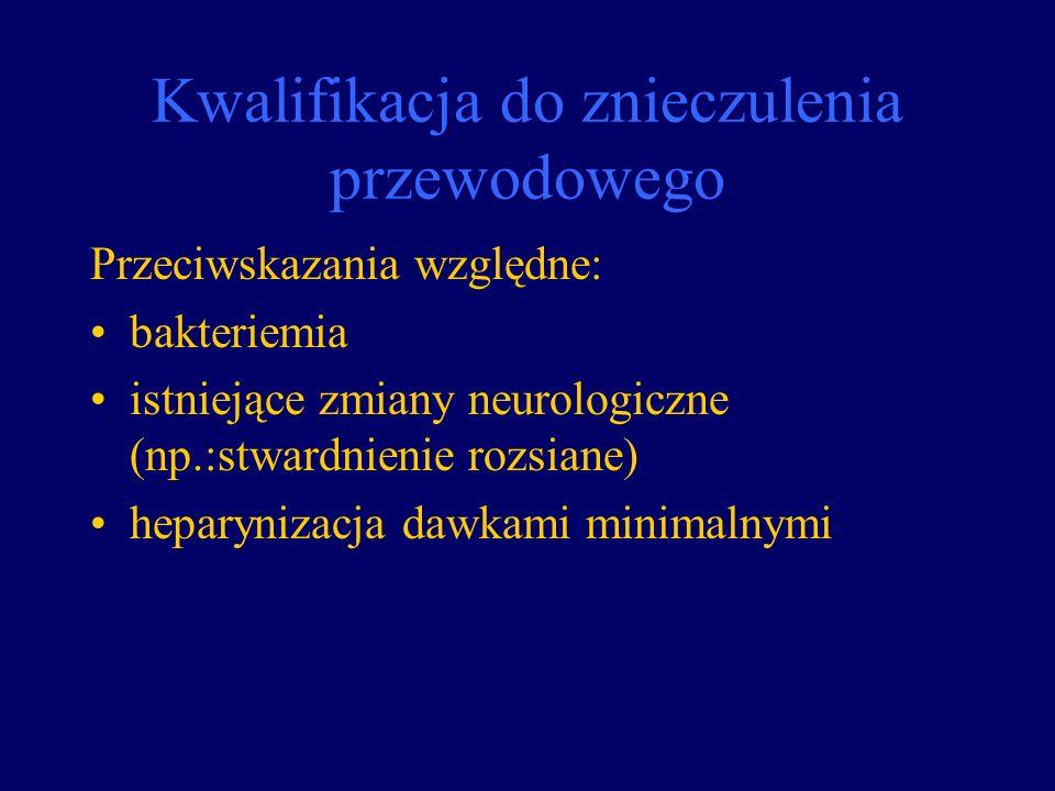 Kwalifikacja do znieczulenia przewodowego Przeciwskazania względne: bakteriemia istniejące zmiany neurologiczne (np.:stwardnienie rozsiane) heparyniza