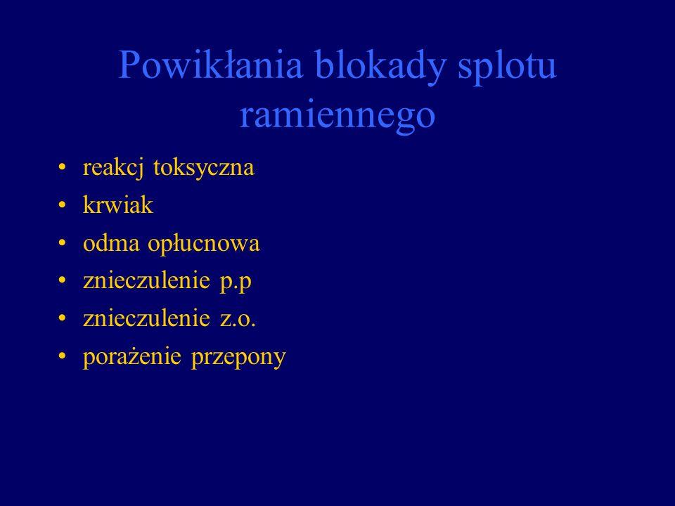 Powikłania blokady splotu ramiennego reakcj toksyczna krwiak odma opłucnowa znieczulenie p.p znieczulenie z.o. porażenie przepony