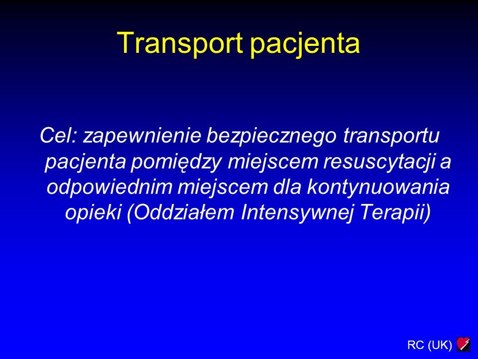 RC (UK) Transport pacjenta Cel: zapewnienie bezpiecznego transportu pacjenta pomiędzy miejscem resuscytacji a odpowiednim miejscem dla kontynuowania o