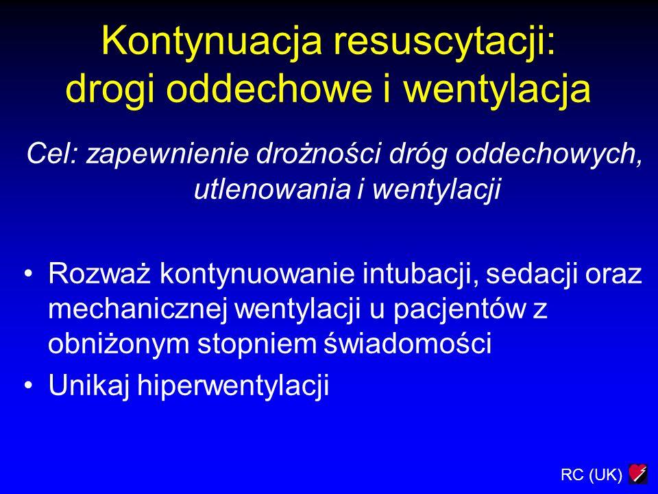 RC (UK) Kontynuacja resuscytacji: drogi oddechowe i wentylacja Cel: zapewnienie drożności dróg oddechowych, utlenowania i wentylacji Rozważ kontynuowa