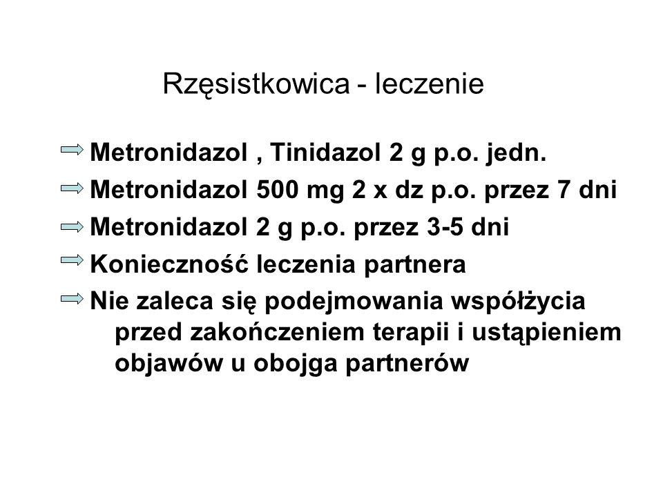 Rzęsistkowica - leczenie Metronidazol, Tinidazol 2 g p.o. jedn. Metronidazol 500 mg 2 x dz p.o. przez 7 dni Metronidazol 2 g p.o. przez 3-5 dni Koniec