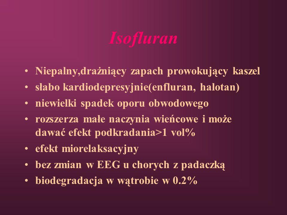 Isofluran Niepalny,drażniący zapach prowokujący kaszel słabo kardiodepresyjnie(enfluran, halotan) niewielki spadek oporu obwodowego rozszerza małe nac