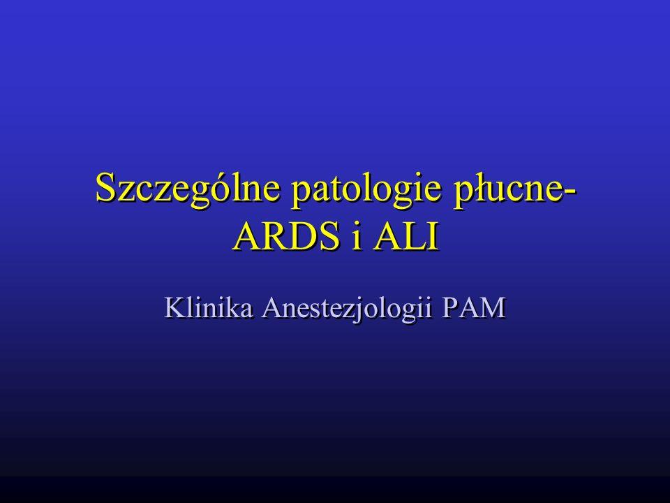 Szczególne patologie płucne- ARDS i ALI Klinika Anestezjologii PAM