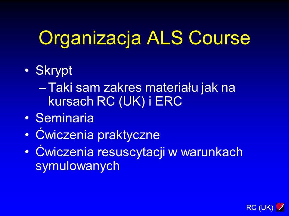 RC (UK) Zaliczenie ALS Course Test - pisemny Ocena umiejętności praktycznych Ocena umiejętności przeprowadzenia resuscytacji w warunkach symulowanych Certyfikat ważny na ??.