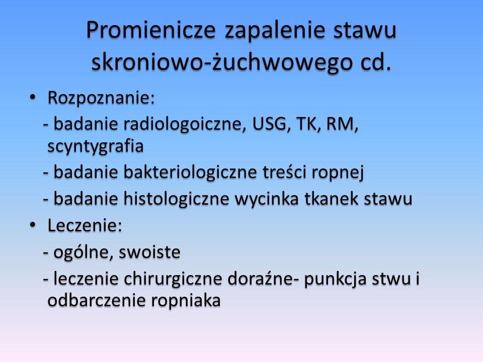Promienicze zapalenie stawu skroniowo-żuchwowego cd. Rozpoznanie: Rozpoznanie: - badanie radiologoiczne, USG, TK, RM, scyntygrafia - badanie radiologo