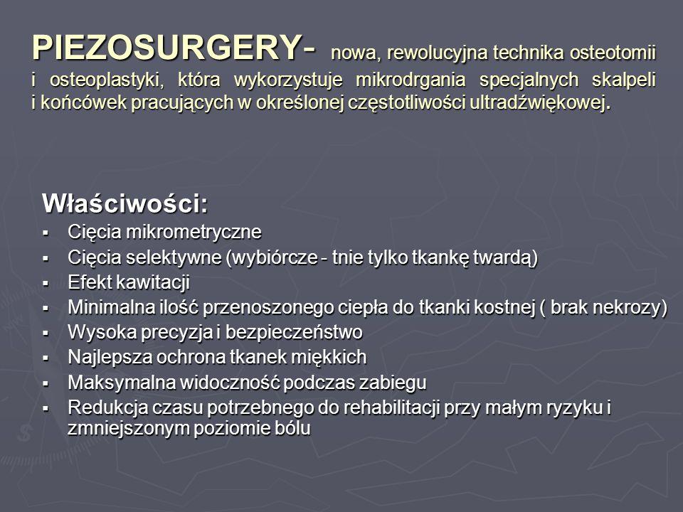 PIEZOSURGERY - nowa, rewolucyjna technika osteotomii i osteoplastyki, która wykorzystuje mikrodrgania specjalnych skalpeli i końcówek pracujących w ok