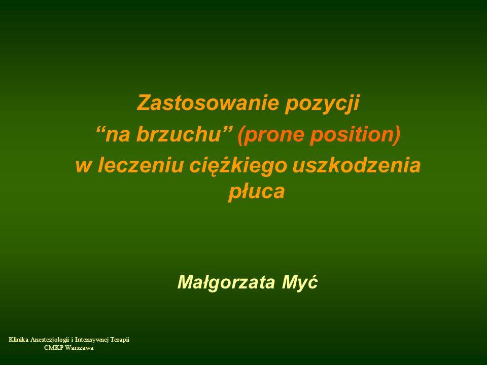 Klinika Anestezjologii i Intensywnej Terapii CMKP Warszawa Zastosowanie pozycji na brzuchu (prone position) w leczeniu ciężkiego uszkodzenia płuca Mał